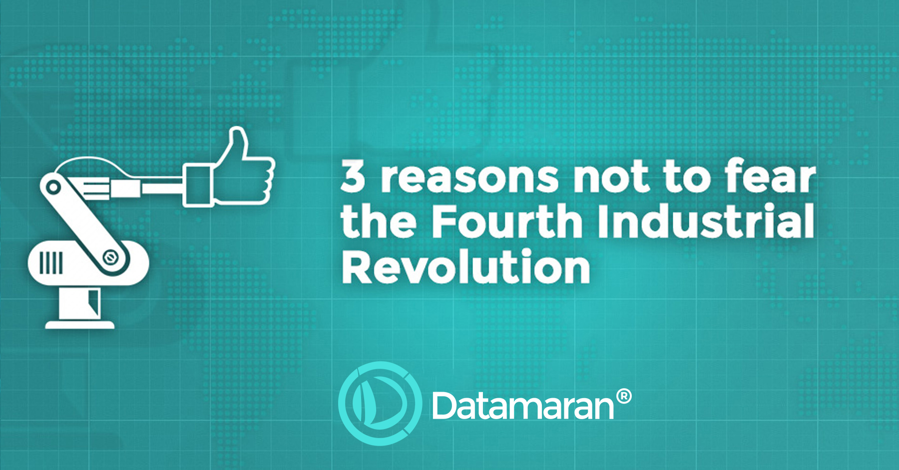 3 Reasons Not to Fear the Fourth Industrial Revolution
